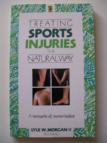 Treating Sports Injuries the Natural Way By Lyle W. Morgan