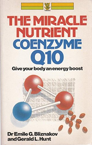 Miracle Nutrient Coenzyme Q10 By Emile G. Bliznakov