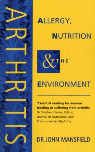 Arthritis: Allergy, Nutrition and the Environment By John Mansfield