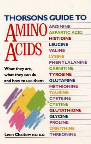 Thorsons Guide to - Amino Acids By Leon Chaitow