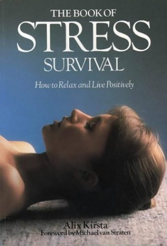 The Book of Stress Survival By Alix Kirsta