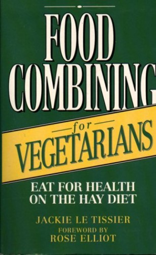 Food Combining for Vegetarians: Eat for Health on the Hay Diet By Jackie Le Tissier