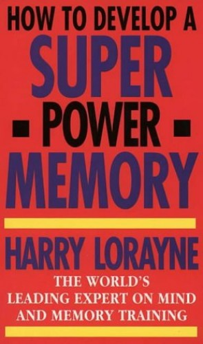 How to Develop a Super-power Memory By Harry Lorayne