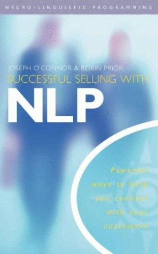 Successful Selling with NLP: Powerful Ways to Help You Connect with Your Customers by Joseph O'Connor
