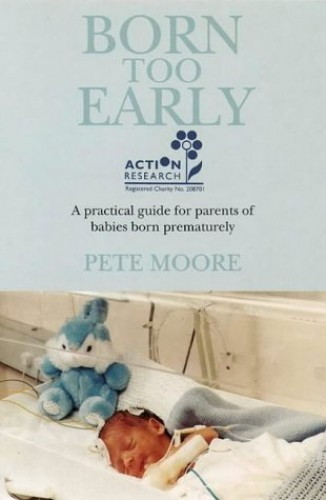 Born Too Early: Practical Guide for Parents of Babies Born Prematurely by Peter Moore