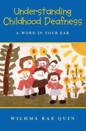 Understanding Childhood Deafness By Wilhma Rae Quinn