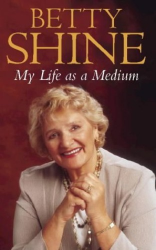 My Life as a Medium by Betty Shine