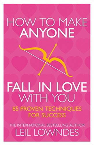 How to Make Anyone Fall in Love with You: 85 Proven Techniques for Success by Leil Lowndes