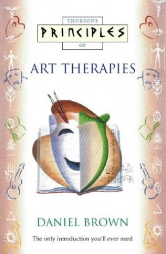 Principles of - Art Therapies: The only introduction you'll ever need By Daniel Brown