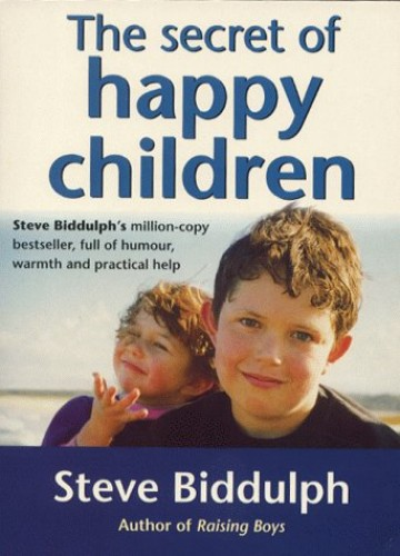The Secret of Happy Children: A Guide for Parents By Steve Biddulph