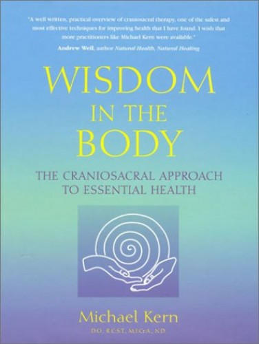 Wisdom In The Body - The Craniosacral Approach To Essential Health By Michael Kern