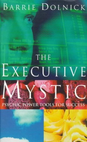 The Executive Mystic By Barrie Dolnick