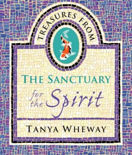 Treasures from the Sanctuary for the Spirit By Tanya Wheway