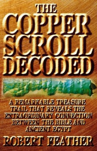 The Copper Scroll Decoded: One Man's Search for the Fabulous Treasure of Ancient Egypt by Robert Feather