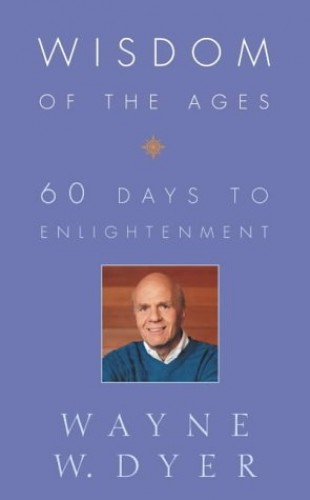 Wisdom of the Ages: Eternal Truths for Everyday Life by Wayne W. Dyer
