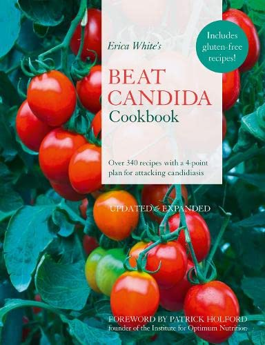 Erica White's Beat Candida Cookbook: Over 340 recipes with a 4-point plan for attacking candidiasis By Erica White