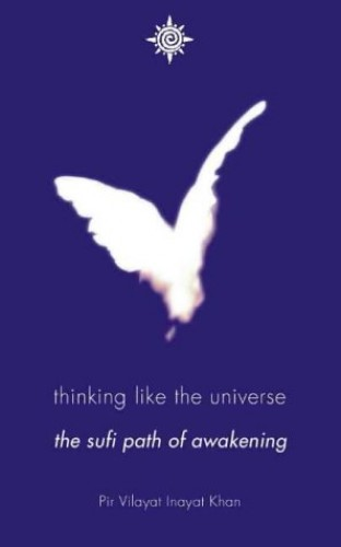 Thinking Like the Universe: The Sufi Path of Awakening by Pir Vilayat Inayat Khan