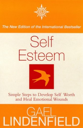 Self Esteem: Simple Steps to Develop Self-worth and Heal Emotional Wounds By Gael Lindenfield