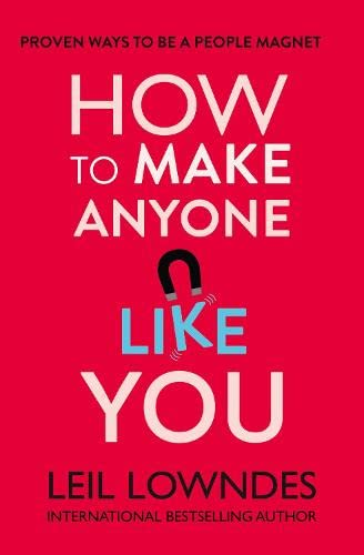 How to Make Anyone Like You: Proven Ways to Become a People Magnet by Leil Lowndes
