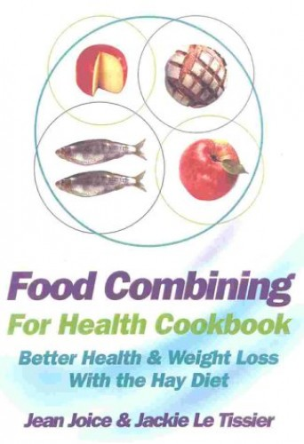 Food Combining for Health Cookbook: Better Health and Weight Loss with the Hay Diet by Jean Joice