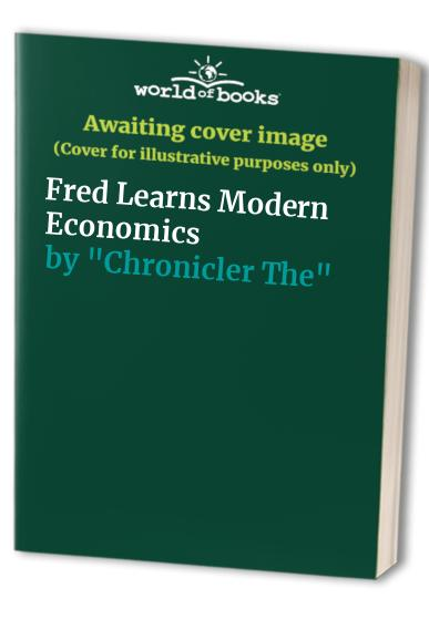 "Fred Learns Modern Economics By ""Chronicler,The"""