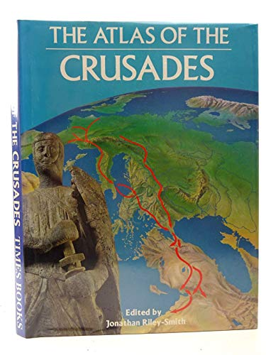 The Atlas of the Crusades By Professor Jonathan Riley-Smith