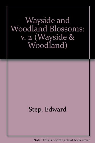 Wayside and Woodland Blossoms: v. 2 by Edward Step