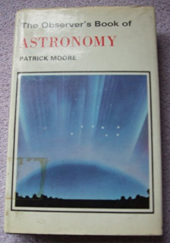 Observer's Book of Astronomy By CBE, DSc, FRAS, Sir Patrick Moore