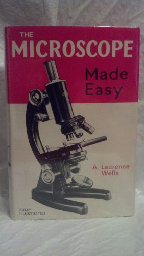 Microscope Made Easy By Albert Laurence Wells