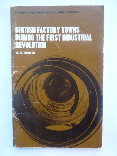 British Factory Towns During the First Industrial Revolution By W.G. Rimmer
