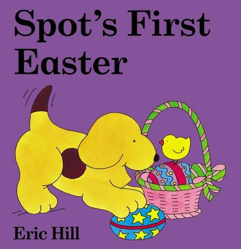 Spot's First Easter (Spot Lift-the-flap) By Eric Hill