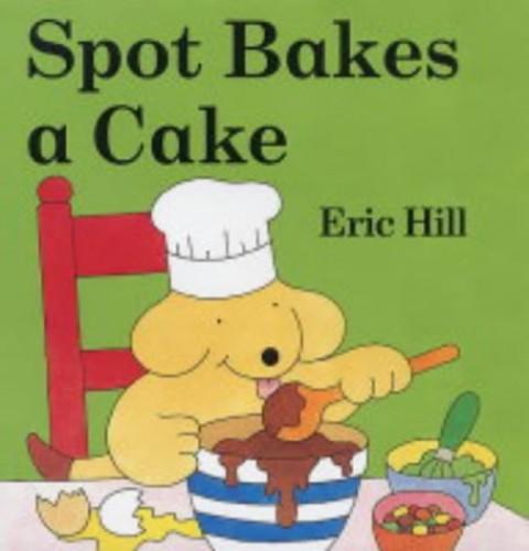 Spot Bakes A Cake (Spot - Original Lift The Flap) By Eric Hill
