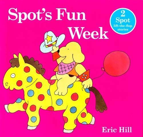 Spot's Fun Week - 2 Spot lift-the-flap Stories By Eric Hill