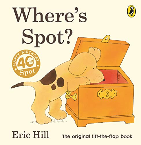 Where's Spot? (Spot - Original Lift The Flap) By Eric Hill