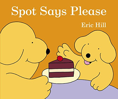 Spot Says Please By Eric Hill