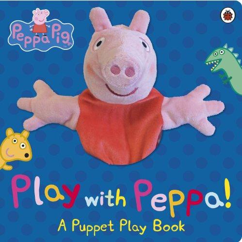 Peppa Pig: Play With Peppa! By Peppa Pig