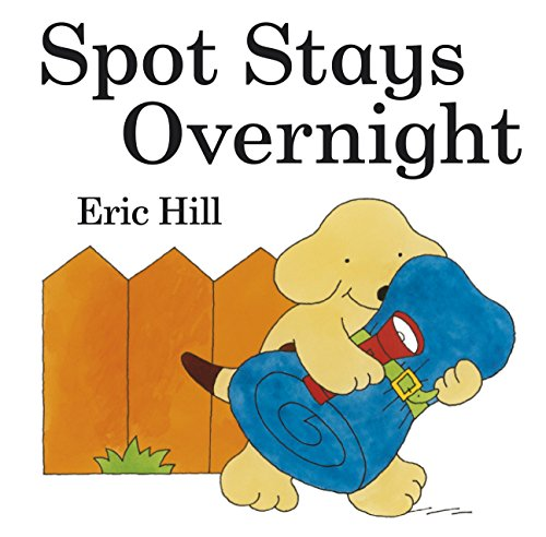 Spot Stays Overnight (Spot - Original Lift The Flap) by Hill, Eric Hardback The