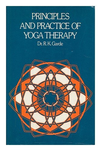 Principles and Practice of Yoga Therapy By R.K. Garde