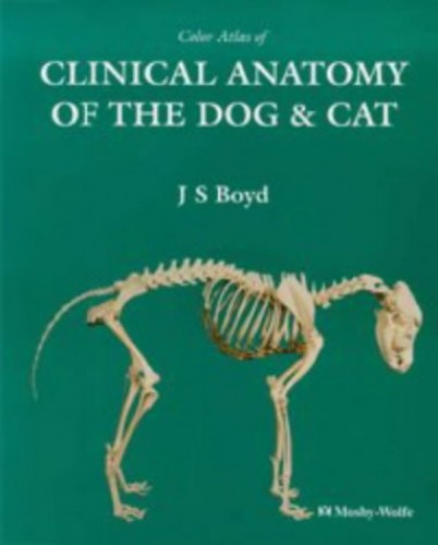 Colour Atlas of Clinical Anatomy of the Dog and Cat By J.S. Boyd