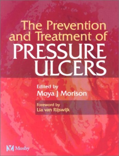 The Prevention and Treatment of Pressure Ulcers By Moya Morison