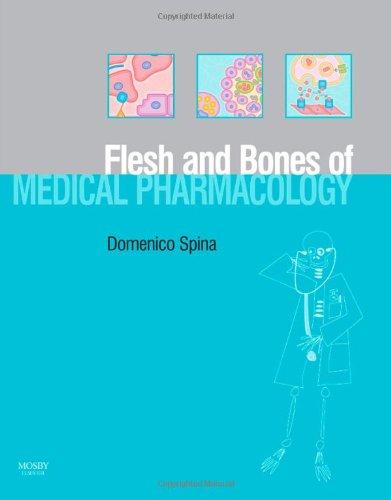 The Flesh and Bones of Medical Pharmacology, 1e (Flesh & Bones) By Domenico Spina