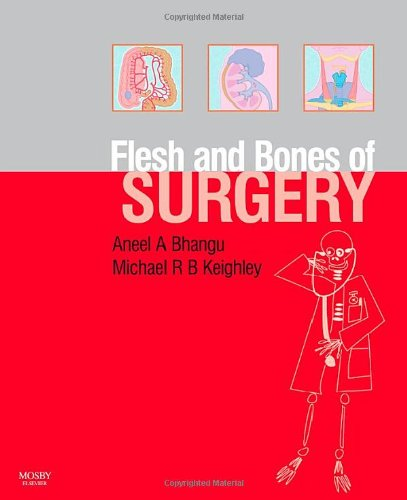 The Flesh and Bones of Surgery, 1e (Flesh & Bones) By Aneel Bhangu