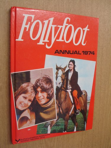 FOLLYFOOT ANNUAL 1974 (AUTHORIZED EDITION BASED ON THE YORKSHIRE TELEVISION SERIES) By YORKSHIRE TELEVISION