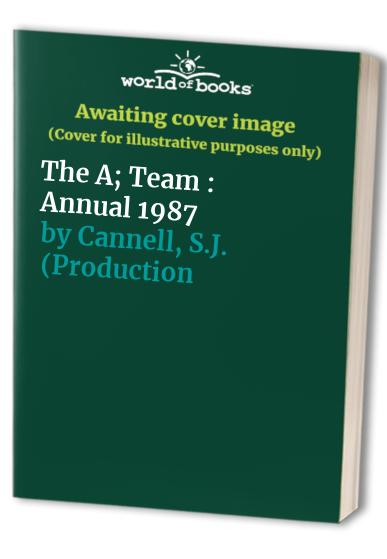 The A; Team : Annual 1987 By S.J. (Productions). Cannell