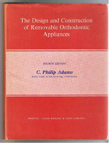 Design and Construction of Removable Orthodontic Appliances By C.P. Adams