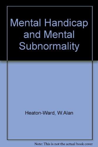 Mental Handicap and Mental Subnormality By W.Alan Heaton-Ward