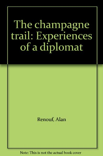 The Champagne Trail - Experiences Of A Diplomat By Alan Renouf