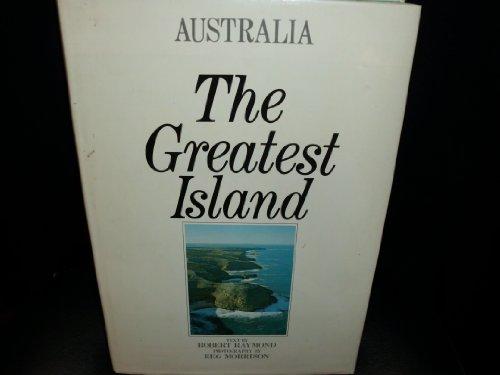 AUSTRALIA: THE GREATEST ISLAND. By Robert & Reg Morrison. Raymond