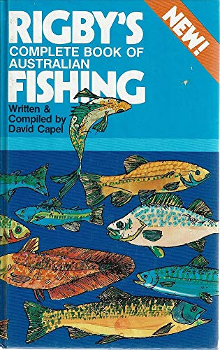 Rigbys complete book of Australian fishing By David Capel