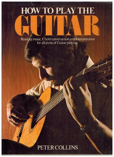 How to Play the Guitar By Peter Collins